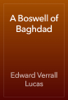 Edward Verrall Lucas - A Boswell of Baghdad artwork
