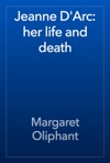 Jeanne DArc Her Life And Death