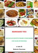 Mangiare Veg. Raccolta di ricette vegane e vegetariane con valori nutrizionali