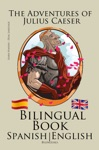 Learn Spanish - Bilingual Book - The Adventures Of Julius Caesar Spanish - English