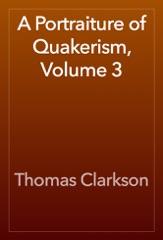 A Portraiture of Quakerism, Volume 3