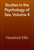 Havelock Ellis - Studies in the Psychology of Sex, Volume 4 artwork