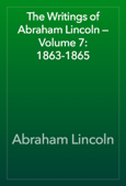 The Writings of Abraham Lincoln — Volume 7: 1863-1865