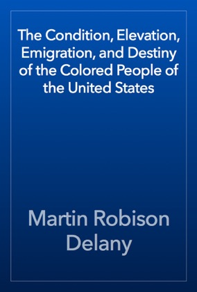 The Condition, Elevation, Emigration, and Destiny of the Colored People of the United States image