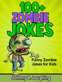 100+ Zombie Jokes: Funny Zombie Jokes for Kids - Johnny B. Laughing