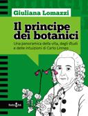 IL PRINCIPE DEI BOTANICI. Una panoramica della vita, degli studi e delle intuizioni di Carlo Linneo