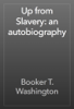 Booker T. Washington - Up from Slavery: an autobiography artwork