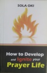 How To Develop And Ignite Your Prayer Life