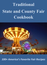 Traditional State And County Fair Cookbook: 100+ America's Favorite Fair Recipes