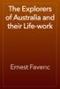 Ernest Favenc - The Explorers of Australia and their Life-work artwork