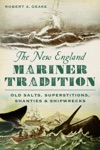The New England Mariner Tradition Old Salts Superstitions Shanties And Shipwrecks