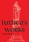 Luthers Works Volume 76