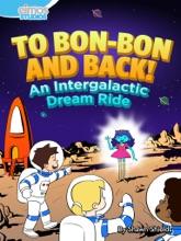 To Bon-Bon And Back! An Intergalactic Dream Ride