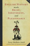 English History Made Brief Irreverent And Pleasurable