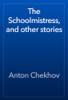 Антон Павлович Чехов - The Schoolmistress, and other stories artwork