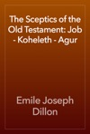 The Sceptics Of The Old Testament Job - Koheleth - Agur