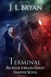 Terminal Ellie Jordan Ghost Trapper Book 4