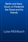Berlin And Sans-Souci Or Frederick The Great And His Friends