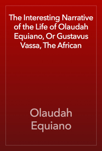 The Interesting Narrative of the Life of Olaudah Equiano, Or Gustavus Vassa, The African Book Review