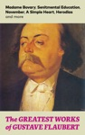 The Greatest Works Of Gustave Flaubert Madame Bovary Senitmental Education November A Simple Heart Herodias And More