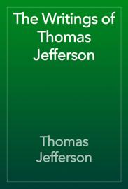 The Writings of Thomas Jefferson book
