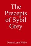 The Precepts Of Sybil Grey