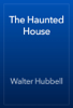 Walter Hubbell - The Haunted House artwork