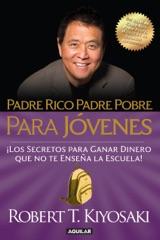 Padre Rico Padre Pobre para jóvenes. Del autor de Padre Rico Padre Pobre, el bestseller #1 de finanzas personales