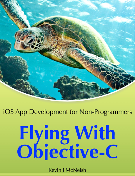 Flying with Objective-C - iOS App Development for Non-Programmers