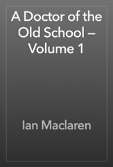 A Doctor of the Old School — Volume 1