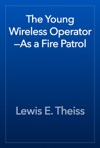 The Young Wireless OperatorAs A Fire Patrol