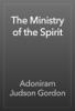 Adoniram Judson Gordon - The Ministry of the Spirit artwork