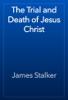James Stalker - The Trial and Death of Jesus Christ artwork