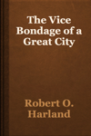 The Vice Bondage of a Great City