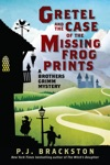 Gretel And The Case Of The Missing Frog Prints A Brothers Grimm Mystery Brothers Grimm Mysteries