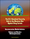 The US Homeland Security Role In The Mexican War Against Drug Cartels Narcoterrorism Merida Initiative Violence And Murders Methamphetamine