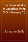 The Prose Works Of Jonathan Swift DD  Volume 10