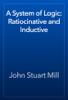 John Stuart Mill - A System of Logic: Ratiocinative and Inductive artwork
