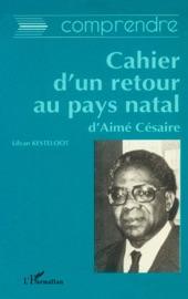 COMPRENDRE: CAHIER DUN RETOUR AU PAYS NATAL DAIMé CéSAIRE