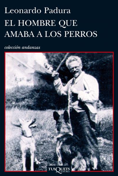 El hombre que amaba a los perros by Leonardo Padura