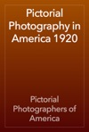 Pictorial Photography In America 1920