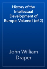 History of the Intellectual Development of Europe, Volume I (of 2)