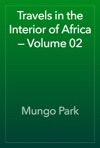 Travels In The Interior Of Africa  Volume 02