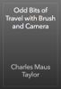 Charles Maus Taylor - Odd Bits of Travel with Brush and Camera artwork