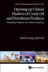 Opening Up Chinas Markets Of Crude Oil And Petroleum Products Theoretical Research And Reform Solutions