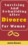 Surviving And Rebuilding After Divorce