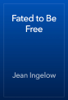 Jean Ingelow - Fated to Be Free artwork
