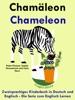 Zweisprachiges Kinderbuch in Deutsch und Englisch: Chamäleon - Chameleon - Die Serie zum Englisch Lernen