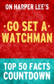 Go Set A Watchman Top 50 Facts Countdown