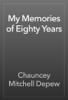 Chauncey Mitchell Depew - My Memories of Eighty Years artwork